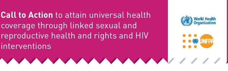 Multi-Lateral Call to Action to Attain Universal Health Coverage through Sexual and Reproductive Health and Rights that include HIV linkages
