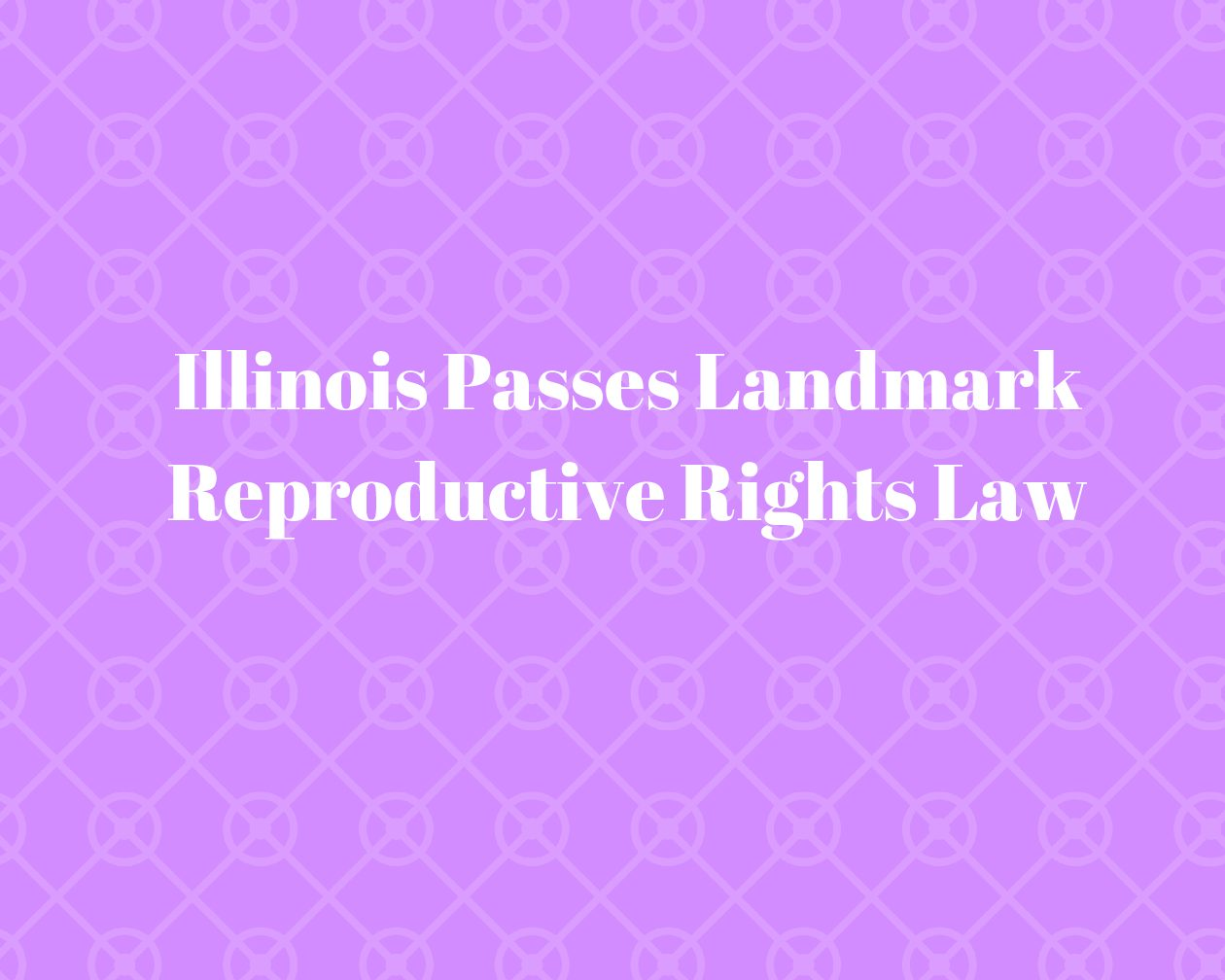 Illinois Passes Landmark Reproductive Rights Law