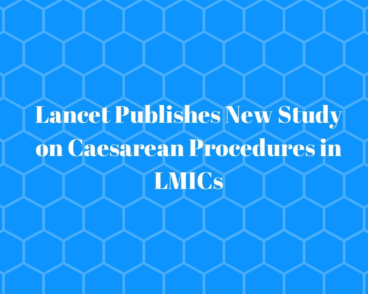 Lancet Publishes New Study on Caesarean Procedures in LMICs