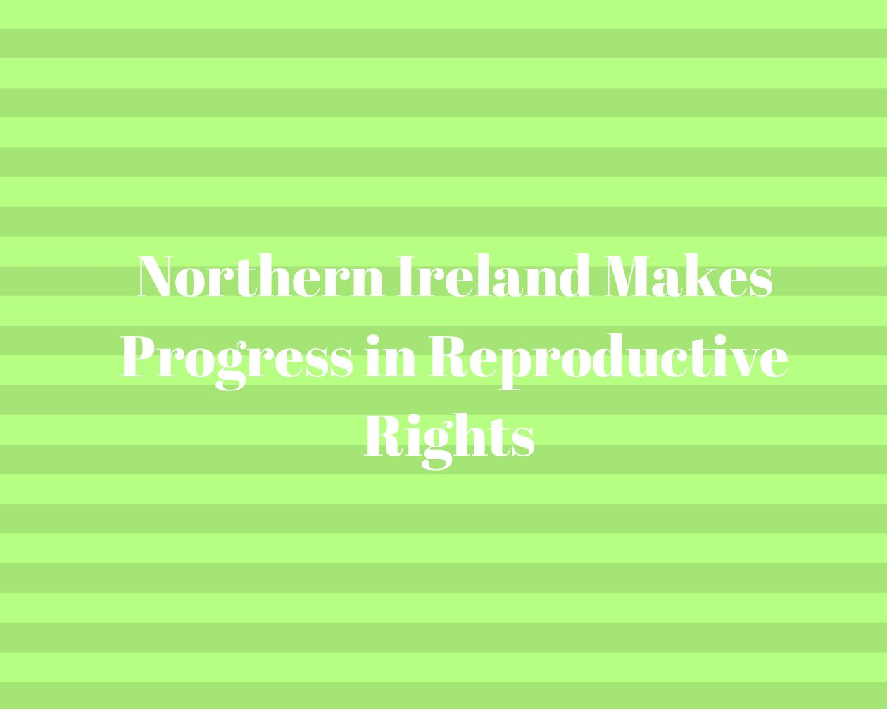 Northern Ireland Makes Progress in Reproductive Rights